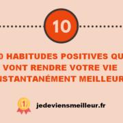 10 habitudes positives qui vont rendre votre vie instantanément meilleure