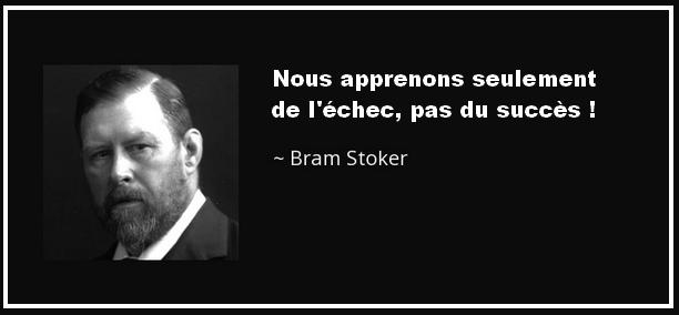 Les échecs sont un tremplin vers le succès car nous apprenons plus de nos échecs comme le disait Bram Stoker