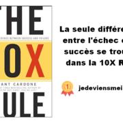 La seule différence entre l'échec et le succès se trouve dans la 10X Rule
