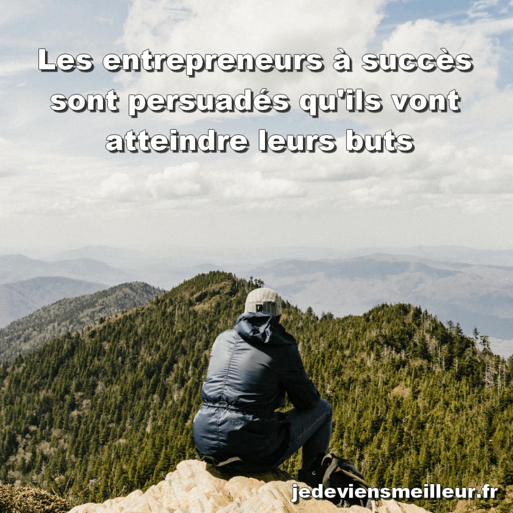Les entrepreneurs à succès sont persuadés qu'ils vont atteindre leurs buts