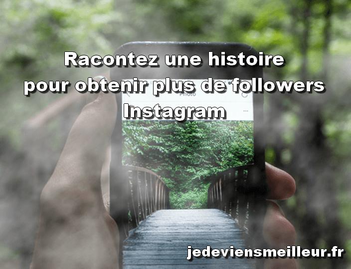 Ecrivez des légendes qui racontent une histoire pour obtenir plus de followers Instagram