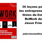 36 leçons pour les entrepreneurs tirées du livre ReWork de Jason Fried