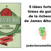 """5 idées fortes tirées du livre """"Choisissez-vous ! : Le guide vers la richesse"""" de James Altucher"""