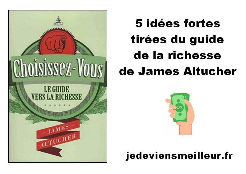5 idées fortes tirées du guide de la richesse de James Altucher