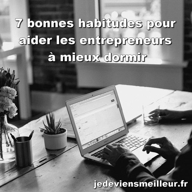 7 bonnes habitudes pour aider les entrepreneurs à mieux dormir
