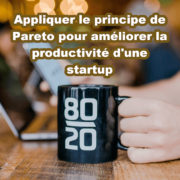Appliquer le principe de Pareto pour améliorer la productivité d'une startup