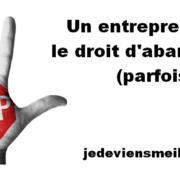 Un entrepreneur a le droit d'abandonner (parfois)