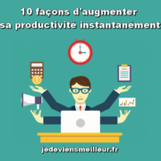 10 façons d'augmenter sa productivité instantanément
