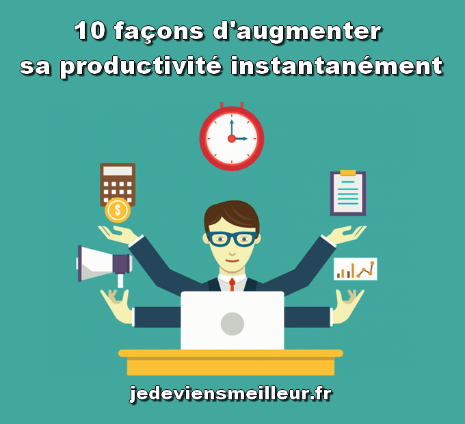 Augmenter sa productivité instantanément à l'aide de 10 conseils