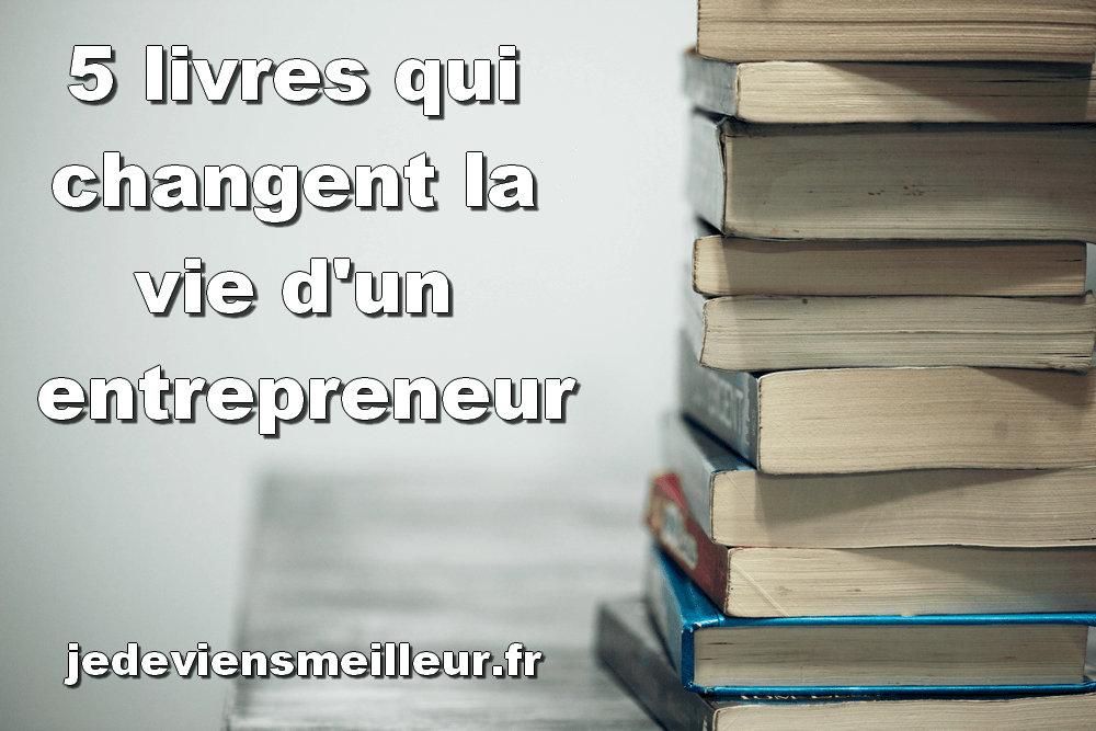 Livres qui changent la vie d'un entrepreneur