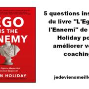 """5 questions inspirées du livre """"L'Ego est l'Ennemi"""" de Ryan Holiday pour améliorer votre coaching"""
