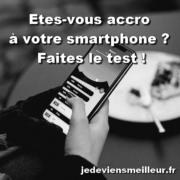 Etes-vous accro à votre smartphone ? Faites le test !